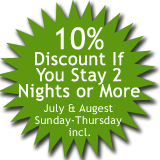 10% Discount If You Stay 2 Nights or More, July & Augest, Sunday-Thursday incl.